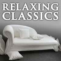 Relaxing Classics — Royal Concertgebouw Orchestra, New York Philharmonic, Gewandhausorchester Leipzig, Franz Liszt Chamber Orchestra, Saint Paul Chamber Orchestra