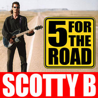 5 For The Road — Scotty B