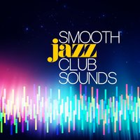 Smooth Jazz Club Sounds — Instrumental Relaxing Jazz Club