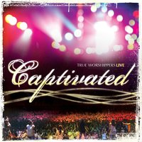 Captivated — True Worshippers