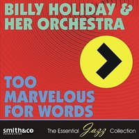 Too Marvelous for Words — Billie Holiday & Her Orchestra