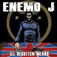 Ill Begotten Means — Enemo J