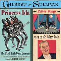 Gilbert & Sullivan: Princess Ida & Patter Songs — Sir Arthur Sullivan, Robert Armbruster, The D'Oyly Carte Opera Company, The D'Oyly Carte Opera Company, Isodore Godfrey, Nelson Eddy & Robert Arbruster, The New Symphony Orchestra Of London, Isidore Godfrey