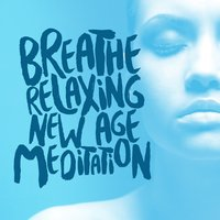 Breathe: Relaxing New Age Meditation — Relaxing New Age Meditation