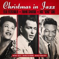 "Christmas in Jazz — Ella Fitzgerald, Nat King Cole, Frank Sinatra, Ella Fitzgerald, Frank Sinatra, Nat ""King"" Cole"