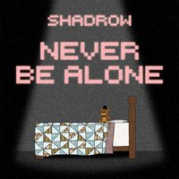 Never Be Alone — Shadrow