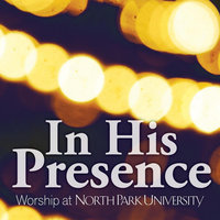 In His Presence Worship At North Park University — North Park University