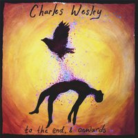 To the End, & Onwards — Charles Wesley