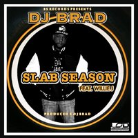 Slab Season — Willie J, Dj Brad Bradshaw
