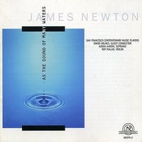 James Newton: As the Sound of Many Waters — James Newton, San Francisco Contemporary Music Players, Roy Malan