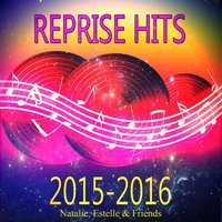 Reprise Hits 2015-2016 — Natalie, Estelle & Friends