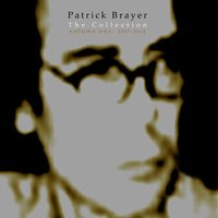 The Collection, Vol. 1: 2007-2014 — Patrick Brayer