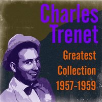 Greatest Collection 1957-1959 — Charles Trenet