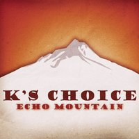 Echo Mountain — K's Choice