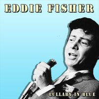 Lullaby in Blue — Eddie Fisher