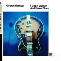 I Got A Woman And Some Blues — George Benson