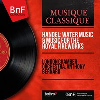 Handel: Water Music & Music for the Royal Fireworks — London Chamber Orchestra, Anthony Bernard, Георг Фридрих Гендель