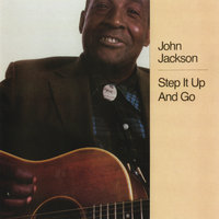 Step It Up And Go — John Jackson