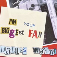 I'm Your Biggest Fan — Dallas Wayne