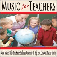 Music for Teachers: Sound Designed Study Music Enables Students to Concentrate At a High Level, Classroom Music for Studying — Robbins Island Music Group