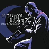 On the Moon With You a Swing and Jazz Music Selection — сборник