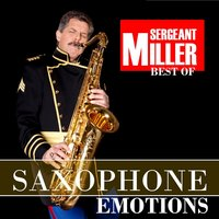 Best of Saxophone Emotions — Bernie Saxophone Entertainer, Sergeant Miller