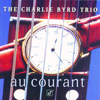 Au Courant — The Charlie Byrd Trio