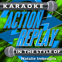 Karaoke Action Replay: In the Style of Natalie Imbruglia — Karaoke Action Replay