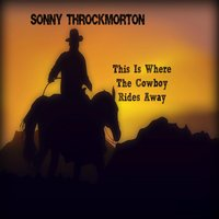 This Is Where the Cowboy Rides Away — Sonny Throckmorton