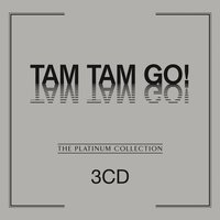 The Platinum Collection — Tam Tam Go!