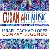 "Cuban Art Music: Israel Cachao Lopez & Compay Segundo — Israel ""Cachao"" Lopez, Compay Segundo"