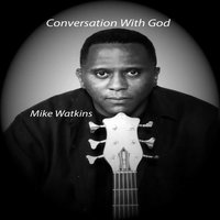 Conversation With God — Mike Watkins