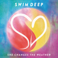 She Changes the Weather — Swim Deep