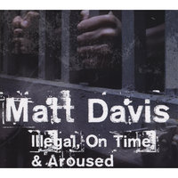 Illegal, On Time, & Aroused — Matt Davis