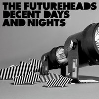 Decent Days And Nights — The Futureheads