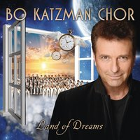 Land Of Dreams — Bo Katzman Chor