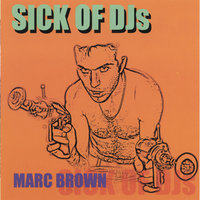 Sick of DJs — Marc Brown