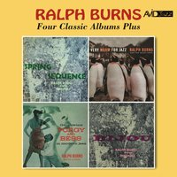 Four Classic Albums (Spring Sequence / Very Warm for Jazz / Bijou / Porgy & Bess in Modern Jazz) — Ralph Burns
