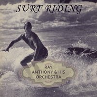 Surf Riding — Ray Anthony & His Orchestra