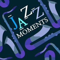 Jazz Moments — Easy Listening Music, Piano Bar, Music for Quiet Moments, Easy Listening Music|Music for Quiet Moments|Piano Bar