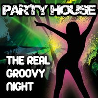 Party House the Real Groovy Night — сборник