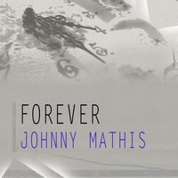 Forever — Johnny Mathis