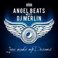 You Make My Dreams — Angel Beats, DJ Merlin