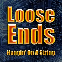 Hangin' On A String — Loose Ends
