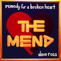 Remedy of A Broken Heart: The Mend — Dave Ross