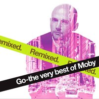 Go - The Very Best Of Moby Remixed — Moby