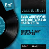 Blues Vol. 3: Jimmy Witherspoon — Jimmy Witherspoon, Wilbur de Paris and His Orchestra