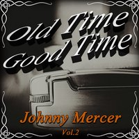 Old Time Good Time: Johnny Mercer, Vol. 2 — Johnny Mercer, Freddie Slack, Paul Weston