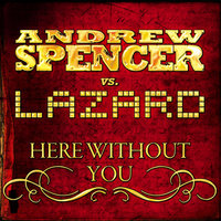 Here without You — Andrew Spencer, Lazard