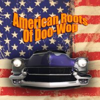 American Roots Of Doo-Wop — сборник
